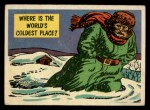 1957 Topps Isolation Booth #17   World's Coldest Place Front Thumbnail