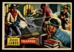 1956 Topps Round Up #56   -  Jesse James Trapped Front Thumbnail