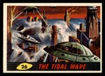 1962 Topps / Bubbles Inc Mars Attacks #26   The Tidal Wave  Front Thumbnail