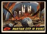 1962 Bubbles Inc Mars Attacks #53   Martian City in Ruins  Front Thumbnail