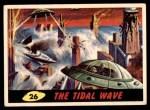 1962 Topps / Bubbles Inc Mars Attacks #26   The Tidal Wave  Front Thumbnail
