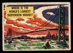 1957 Topps Isolation Booth #28   World's Longest Suspension Bridge Front Thumbnail