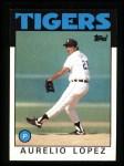 1986 Topps #367  Aurelio Lopez  Front Thumbnail