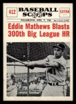 1961 Nu-Card Scoops #412   -  Eddie Mathews Blasts 300th Big League HR Front Thumbnail